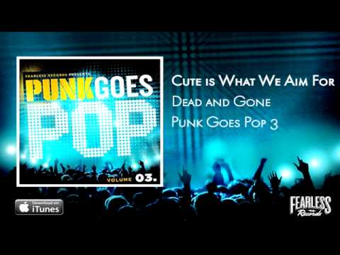 Cute Is What We Aim For - Dead And Gone (Punk Goes Pop 3)