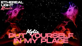 KYLIE MINOGUE | Put Yourself in My Place | Ethereal Light Remix