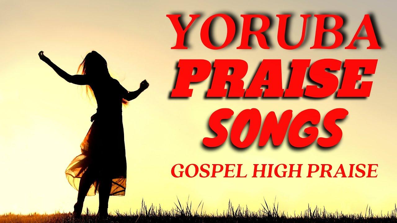 Download Yoruba Gospel Music Praise Songs 2021 - Yoruba High Praise - Yoruba Gospel Songs