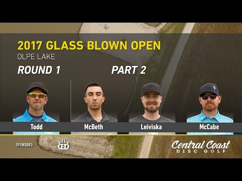 2017 Glass Blown Open Round 1 Part 2  (Todd, McBeth, Leiviska, McCabe)