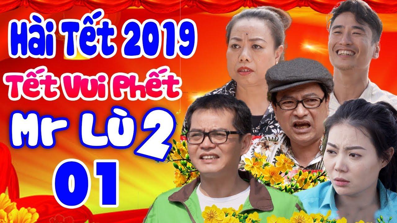 Hài Tết 2019 | Tết Vui Phết – Mr Lù 2 | Phim Hài Tết Mới Hay Nhất 2019 | Trung Hiếu, Quốc Anh
