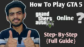 How To Play GTA V/GTA 5 Online - {Step By Step - Full Guide}