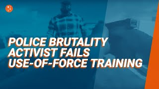 Police Brutality Activist Fails Use-of-Force Training