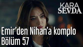 Kara Sevda 57. Bölüm - Emirden Nihana Komplo