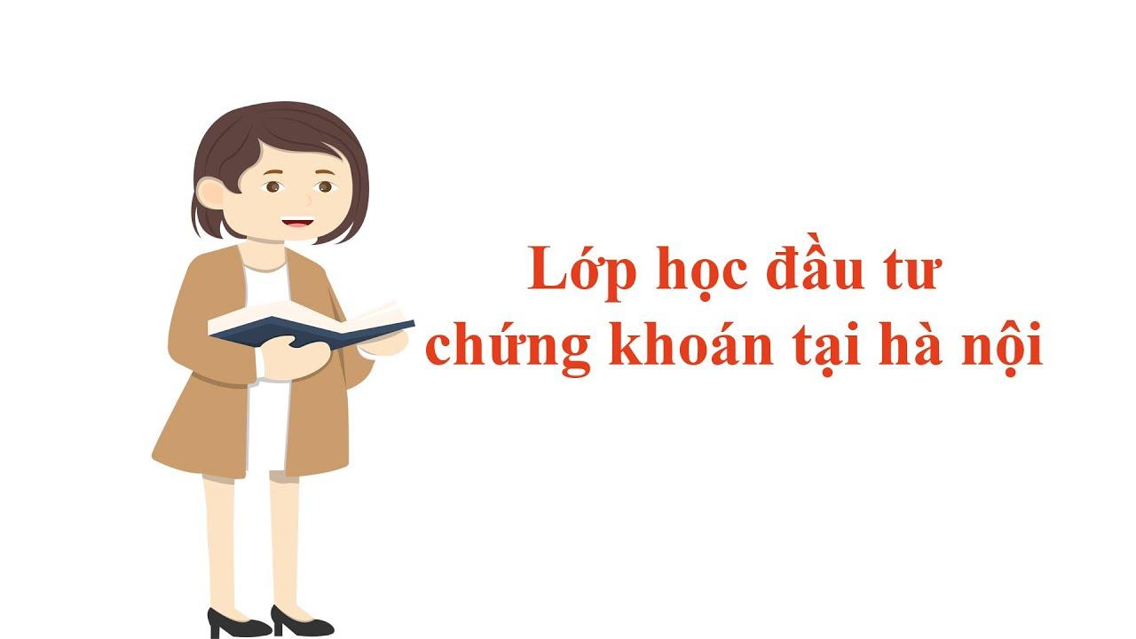 Lớp học đầu tư chứng khoán tại Hà Nội