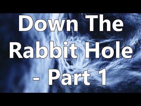 Down The Rabbit Hole - Part 1