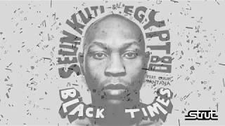 Seun Kuti & Egypt 80 - Black Times (feat. Carlos Santana)