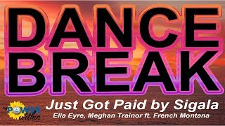 Dance Break #007 - Just Got Paid by Sigala, Ella Eyre, Meghan Trainor ft. French Montana