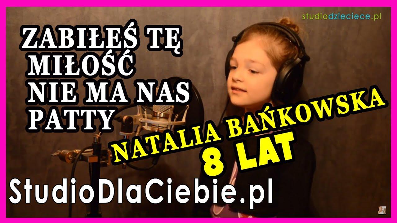 Zabiles Te Milosc Nie Ma Nas Patty Cover By Natalia Bankowska 8 Lat Youtube
