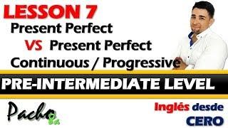 Lección 7 - Presente Perfecto VS Presente Perfecto Continuo / Progresivo