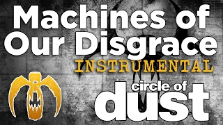 Circle Of Dust Machines Of Our Disgrace Instrumental