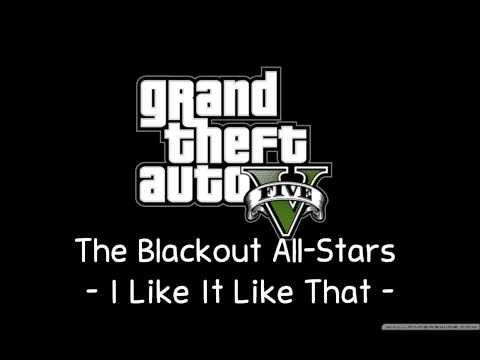 [GTA V Soundtrack] The Blackout All-Stars - I Like It Like That