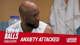 Cold As Balls: Cold Cuts | Lamar Odom Fights Anxiety All The Time
