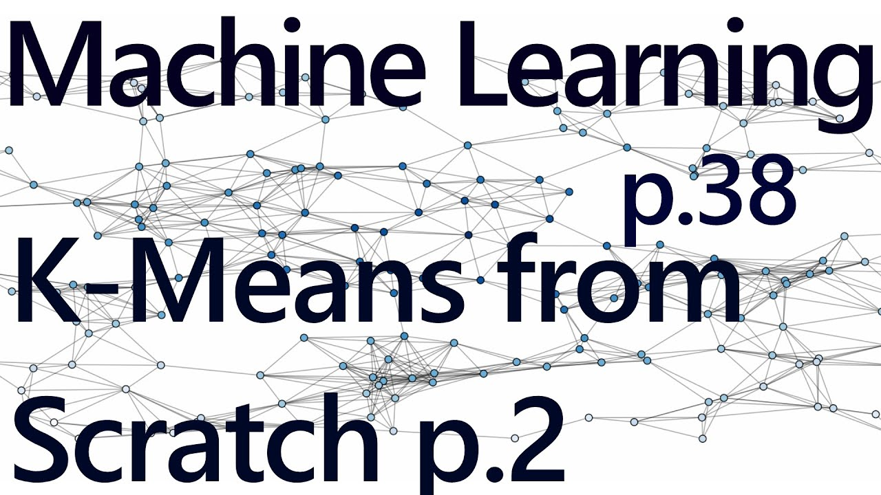 K Means from Scratch - Practical Machine Learning Tutorial with Python p 38