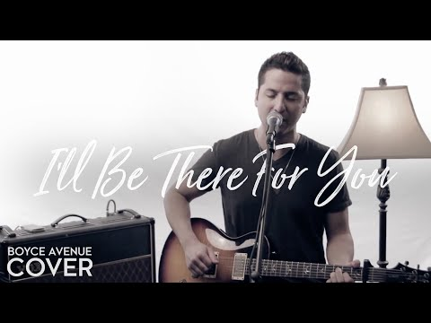 I'll Be There For You (Friends Theme) - The Rembrandts (Boyce Avenue cover) on Spotify & Apple