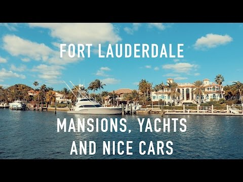 MANSIONS, YACHTS AND NICE CARS IN FORT LAUDERDALE