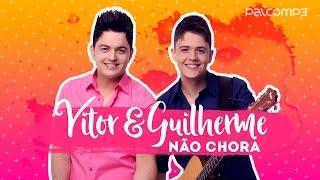 Baixar Não Chora - Vitor e Guilherme