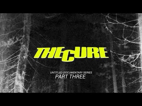THE CURE - UNTITLED DOCUMENTARY FILM SERIES - PART 3/4