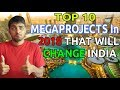 Top 10 Upcoming INDIA Mega Projects 2018 || INDIA's Largest Mega Projects|| India Economy Boosters