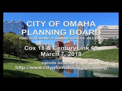 City of Omaha Planning Board Public Hearing and Administration March 7, 2018