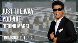 How to play Just The Way You Are by Bruno Mars on Trombone (Tutorial)