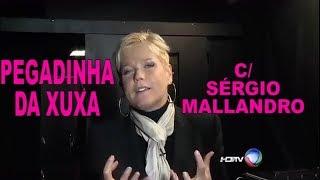 XUXA FAZ PEGADINHA COM SÉRGIO MALLANDRO