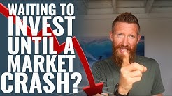 Should I Wait To Invest In Real Estate Until A Market Crash?