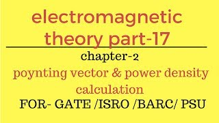 electromagnetic theory part 17 poynting vector and power density calculation for gate 2018 ese psu