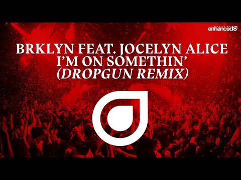 BRKLYN Feat. Jocelyn Alice - I'm On Somethin' (Dropgun Remix) [OUT NOW]