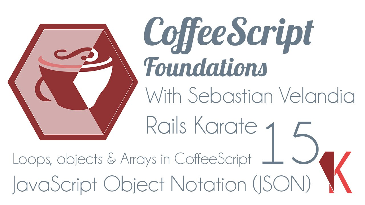 15 loops arrays and objects in coffeescript javascript object notation json rails karate