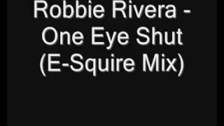 Robbie Rivera - One Eye Shut (E-Squire Mix)