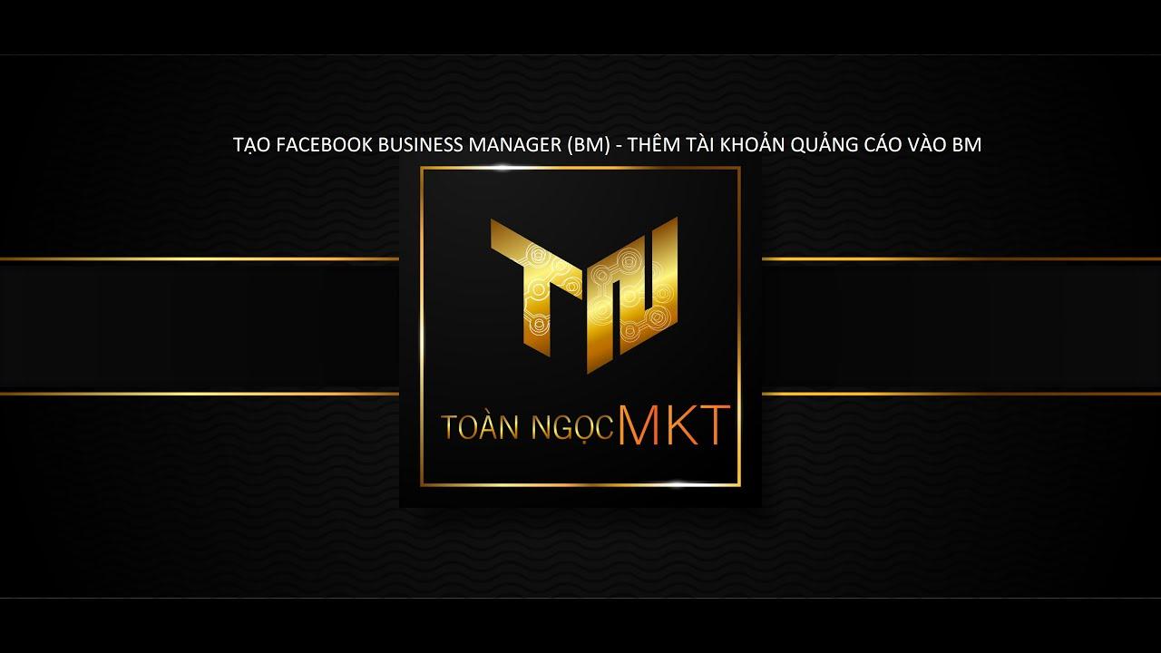 Tạo Tài Khoản Business Manager Facebook – thêm tài khoản quảng cáo vào Business Manager