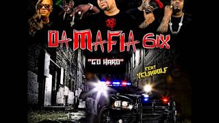 Da Mafia 6 (THREE 6 MAFIA) - Go Hard (feat. Yelawolf) DOWNLOAD LINK