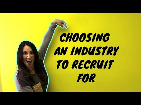 How To Choose An Industry to Recruit For