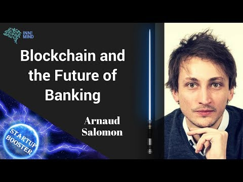 Startup Booster: Arnaud Salomon, CEO of SMEX WORLD,  on blockchain and the future of banking system