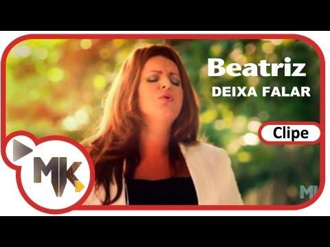 Beatriz - Deixa Falar (Clipe Oficial MK Music em HD)