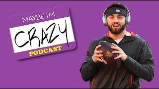BAKER MAYFIELD: The Only Reason We Care About The Browns |  EPISODE 74  | MAYBE I'M CRAZY thumbnail