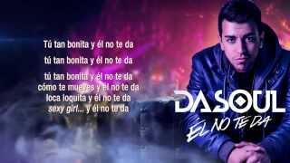 """Dasoul """"Él No Te Da"""" (Con Letra)"""