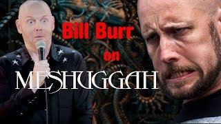Bill Burr on Meshuggah