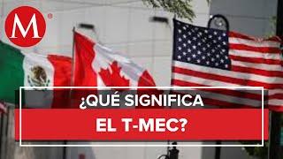 ¿Qué beneficios traerá el T-MEC a México?