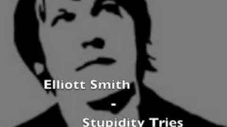 Elliott Smith - Stupidity Tries