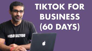 TikTok For Business Marketing - MY CRAZY FIRST 60 DAYS