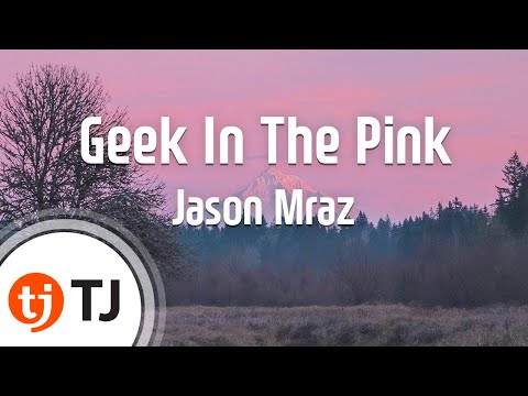 [TJ노래방] Geek In The Pink - Jason Mraz  / TJ Karaoke