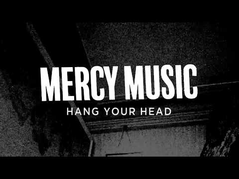 Mercy Music- Hang Your Head (lyric video)