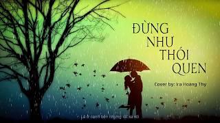 Đừng Như Thói Quen - JayKii x Sara (Cover by Ira Hoàng Thy) || Video Lyrics