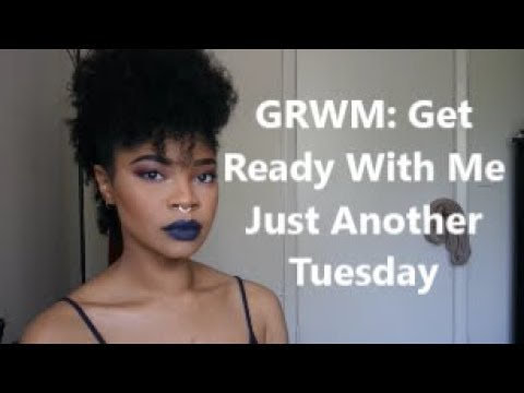 GRWM: Get Ready With Me on a Tuesday