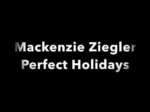 Mackenzie Ziegler - Perfect Holidays Lyrics
