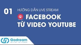 Hướng dẫn live stream facebook từ video youtube