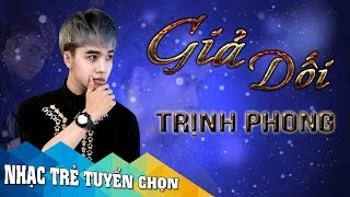 Giả Dối - Trịnh Phong [Audio Official]