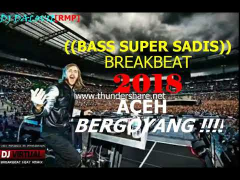 DJ ACEH FULL BREAKBEAT REMIX PALING POPULER TOP PRIVATE MIXTAPE 2018 ((BASSNYA SADIS TINGGI BANGET))